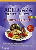 Adelgaza mientras duermes. El libro de recetas (Cocina & Salud)