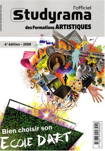 L'officiel Studyrama des formations artistiques 2008 : Bien choisir son école d'art