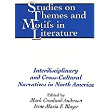 Interdisciplinary and Cross-cultural Narratives in North America: v. 73 (Studies on Themes and Motifs in Literature)