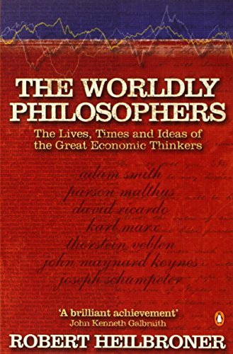 The Worldly Philosophers: The Lives, Times, and Ideas of the Great Economic Thinkers (Penguin Business Library) by Heilbroner, Robert L (May 25, 2000) Paperback