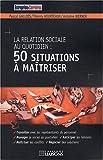 La relation sociale au quotidien - 50 situations à maîtriser