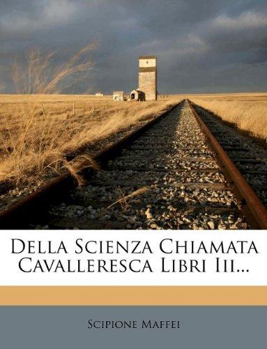 Della Scienza Chiamata Cavalleresca Libri Iii...