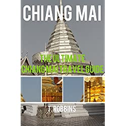 Chiang Mai: The Ultimate Chiang Mai Travel Guide (Chiang Mai Travel Guides, Asia Travel Guides Book 1) (English Edition)