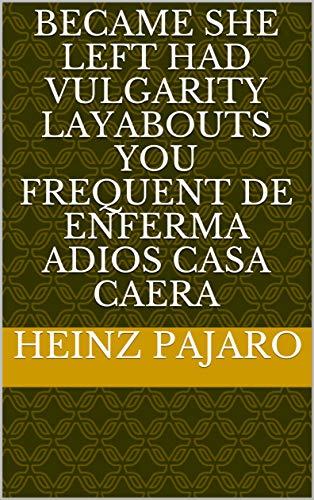 Became she left had vulgarity layabouts you frequent de enferma adios casa caera (Provencal Edition)