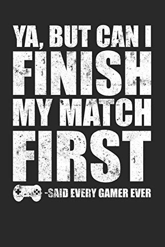 My Match First - Said Every Gamer Ever: Blank Lined Journal To Write In Gamer Notebook ()