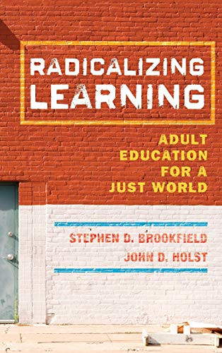 Brookfield-serie (Radicalizing Learning: Adult Education for a Just World (The Jossey-bass Higher Adn Adult Education Series))