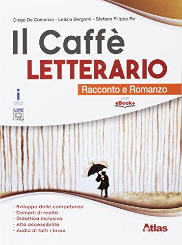Il caffè letterario. Racconto e romanzo. Per le Scuole superiori. Con e-book. Con espansione online