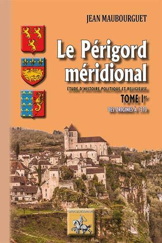 Le Périgord méridional : Tome 1, Des origines à 1370
