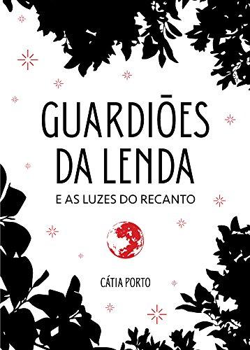 GUARDIÕES DA LENDA: E AS LUZES DO RECANTO (Portuguese Edition) por Cátia Porto