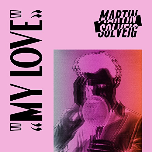 my love by martin solveig on amazon music amazon co uk