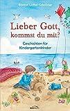 Lieber Gott, kommst du mit?: Geschichten für Kindergartenkinder