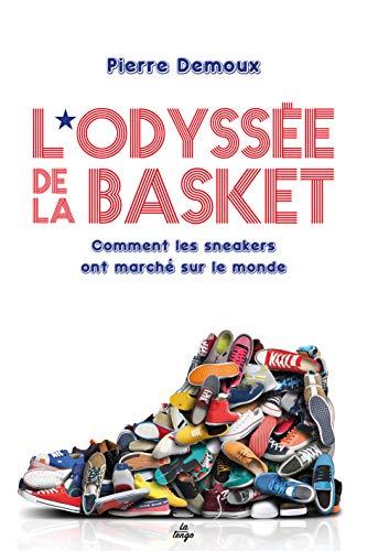 L'odyssée de la basket : Comment les sneakers ont marché sur le monde par  Pierre Demoux