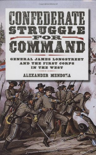 Confederate Struggle for Command: General James Longstreet and the First Corps in the West (Texas A&M University Military History Series)