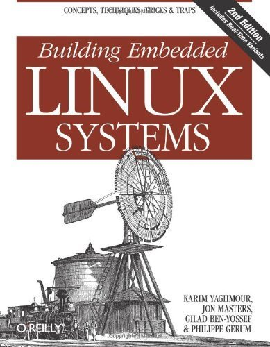 Building Embedded Linux Systems by Yaghmour, Karim, Masters, Jon, Ben-Yossef, Gilad, Gerum, Phi (2008) Paperback