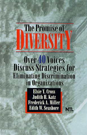 The Promise of Diversity: Over 40 Voices Discuss Strategies for Eliminating Discrimination in Organizations
