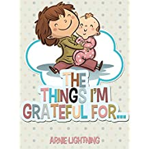 Children's Book: THE THINGS I'M GRATEFUL FOR (Bedtime Stories for Kids Ages 4-8): Fun Stories About Being Grateful and Fun Activities! (Happy Kid Books Book 3) (English Edition)