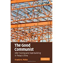 The Good Communist: Elite Training and State Building in Today's China