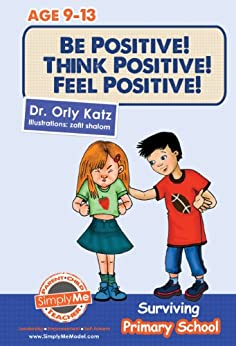 Be Positive! Think Positive! Feel Positive! Surviving Primary School ((Primary / middle school books series)) (English Edition) de [Katz, Dr. Orly]