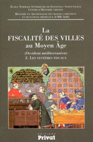 La fiscalité des villes au Moyen-Âge : France méridionale, Catalogne et Castille. Les systèmes fiscaux, tome 2