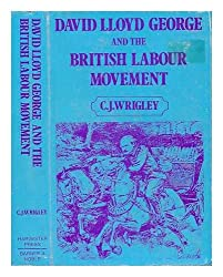 David Lloyd George and the British labour movement : peace and war