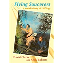 Flying Saucerers: A Social History of UFOlogy