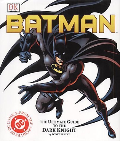 Batman: The Ultimate Guide to the Dark Knight by Scott Beatty (September 01,2001)