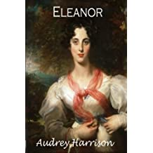 Eleanor - A Regency Romance: The Four Sisters Series - Book 4 (Volume 4) by Audrey Harrison (2015-08-13)