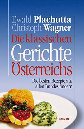 Die klassischen Gerichte Österreichs. Die besten Rezepte aus allen Bundesländern (HAYMON TASCHENBUCH)