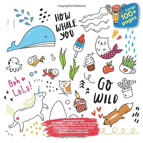 Serene Coloring Book How Whale You Go Wild, Star, Girls, Super Hero, Magic, Frozen, Life, Happy, Zoo, Tiger, Monster, Positive, Vampire, Duck, Ocean ... You Go Wild and others Doodle Book, Band 1)