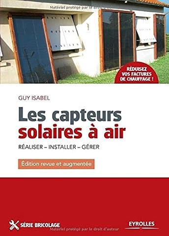 Les capteurs solaires à air : Réaliser, Installer,