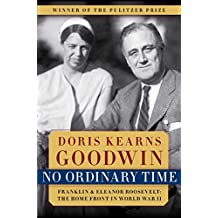 No Ordinary Time: Franklin & Eleanor Roosevelt: The Home Front in World War II (English Edition)