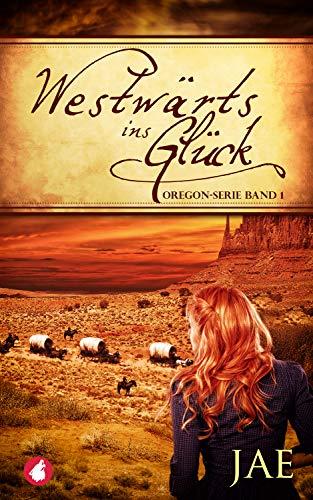 Westwärts ins Glück - Band 1 (Oregon-Serie) -