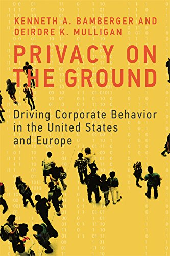 Privacy on the Ground: Driving Corporate Behavior in the United States and Europe (Information Policy) (English Edition)