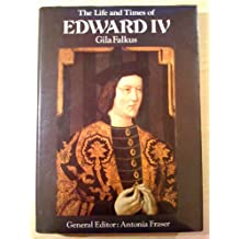 The Life and Times of Edward IV (Kings & Queens)