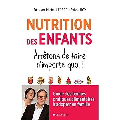 Nutrition des enfants. Arrêtons de faire n'importe quoi ! : Guide des bonnes pratiques alimentaires à adopter en famille