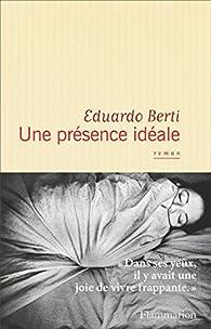 Une présence idéale par Eduardo Berti