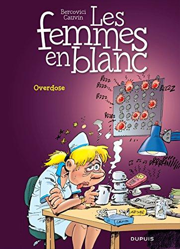 Les Femmes en Blanc, Tome 30 : Overdose por Philippe Bercovici