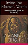 Inside The Mother's Womb: week-by-week guide to pregnancy (First And Second Trimester Book 1)