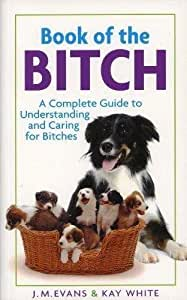 Book of the Bitch - A complete guide to understanding and caring for bitches
