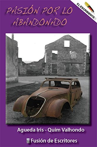 Descargar Libro PASIIÓN POR LO ABANDONADO de Agueda  Iris - Quim Valhondo
