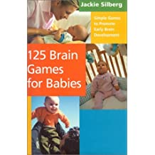 125 Brain Games for Babies: Simple Games to Promote Early Brain Development by Jackie Silberg (2002-05-02)