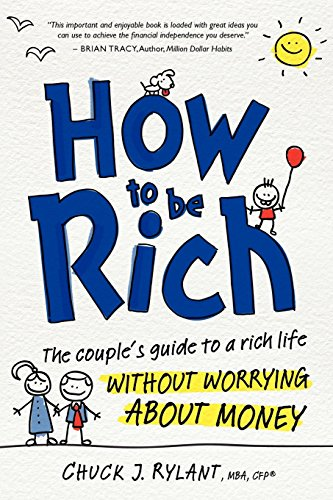 How to Be Rich: The Couple's Guide to a Rich Life Without Worrying about Money by Chuck J. Rylant (19-Sep-2011) Paperback