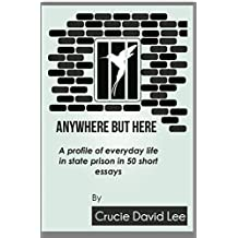 Anywhere But Here: A profile of everyday life in state prison in 50 short essays. (English Edition)