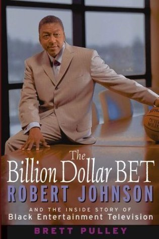 the-billion-dollar-bet-robert-johnson-and-the-inside-story-of-black-entertainment-television-by-bret