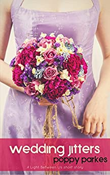 Wedding Jitters: A Light Between Us Short Story (The Light Between Us Book 3) by [Parkes, Poppy]