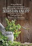 Kräuter und Heilpflanzen nach Sebastian Kneipp: Frisch gepflückt im Rhythmus der Jahreszeiten