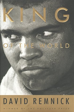 King of the World: Muhammad Ali and the Rise of an American Hero por David Remnick