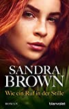 Wie ein Ruf in der Stille: Roman - Sandra Brown
