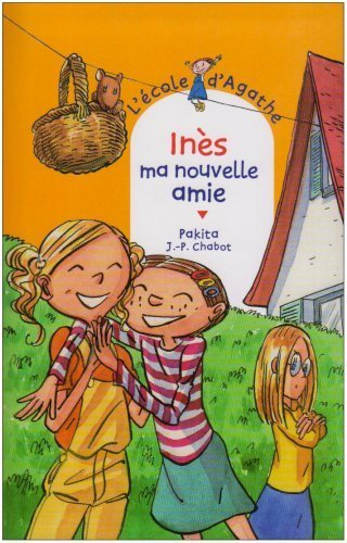 Ines, ma nouvelle amie [ L'Ecole d'Agathe, Tome 48 ] (French Edition) by Jean-Philippe Chabot, Pakita (2007) Paperback