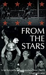 From the Stars Sir Matt Busby & the Decline of Manchester United - 1968-1974